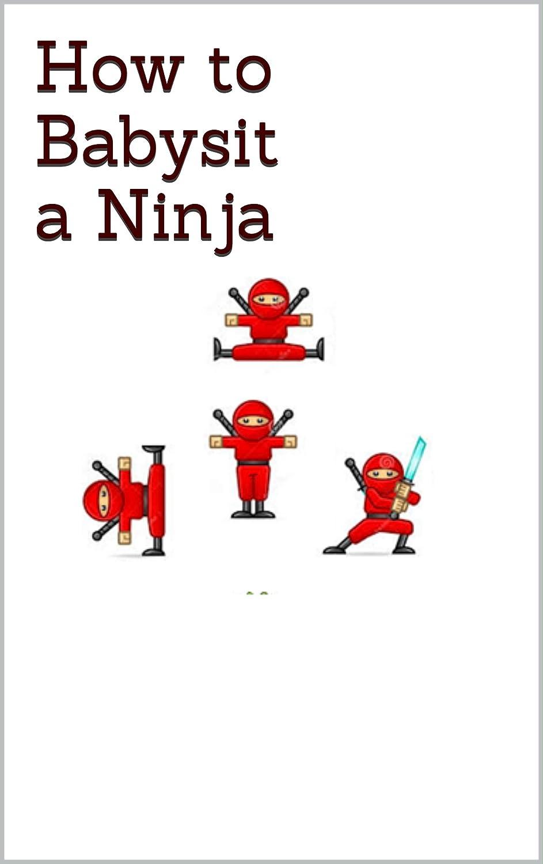 How to Babysit a Ninja (English Edition) eBook: Amesha ...