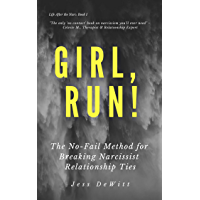 Girl, Run!: The No-Fail Method for Breaking Narcissist Relationship Ties (Life After the Narc Book 1) (English Edition)