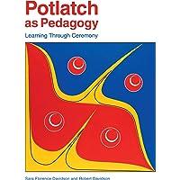 Potlatch as Pedagogy: Learning Through Ceremony