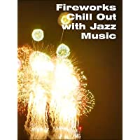 Fireworks Chill Out with Jazz Music