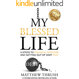 My Blessed Life: 9 Steps to Financial Freedom and Getting Out of Debt Fast