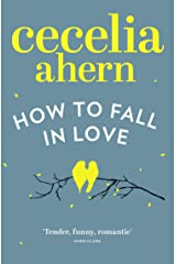 How to Fall in Love: An inspiring, feel-good romantic novel from the international best selling author of PS, I Love You Kindle Edition