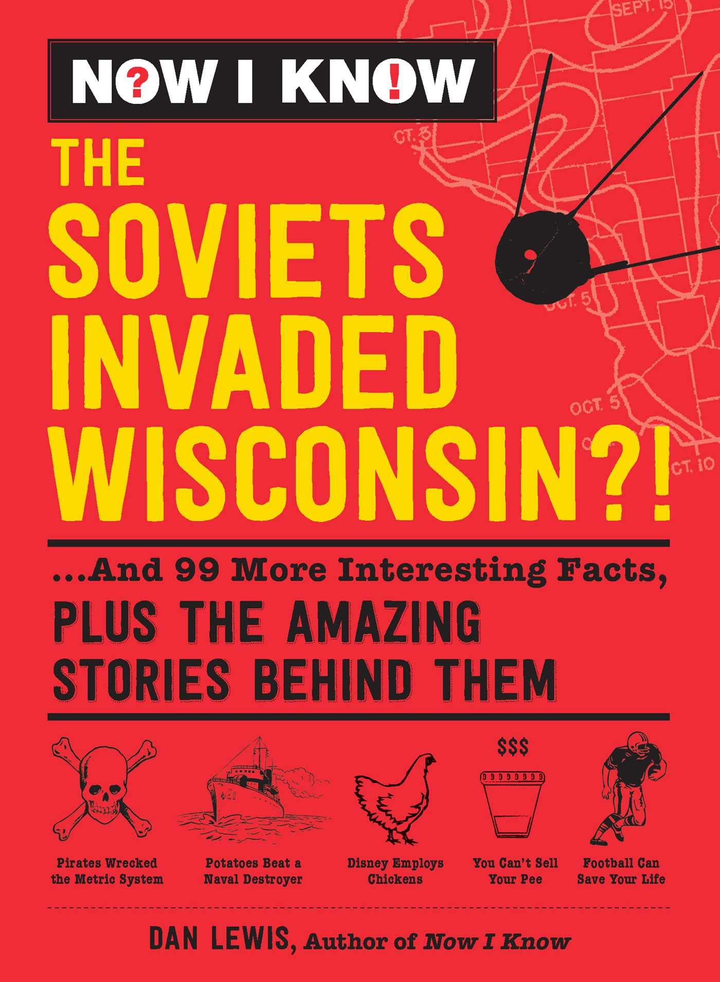 Now I Know: The Soviets Invaded Wisconsin?!: ...And 99 More Interesting Facts, Plus the Amazing Stories Behind Them by Adams Media