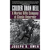 Colder Than Hell: A Marine Rifle Company at Chosin Reservoir: A Marine Rifle Company at Chosin Reservoir