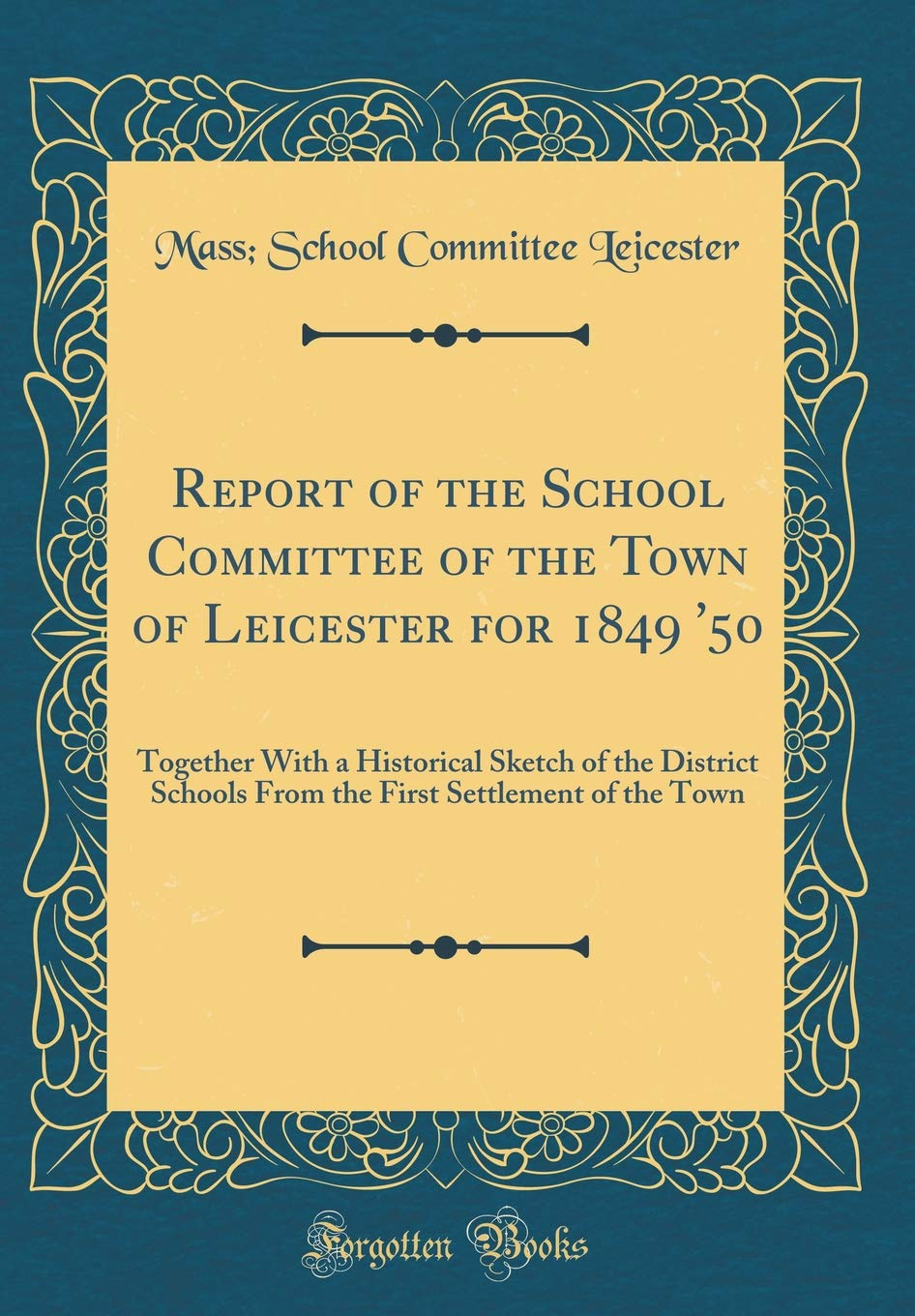 Report of the School Committee of the Town of Leicester for 1849 '50: Together With a Historical Sketch of the District Schools From the First Settlement of the Town (Classic Reprint) pdf epub