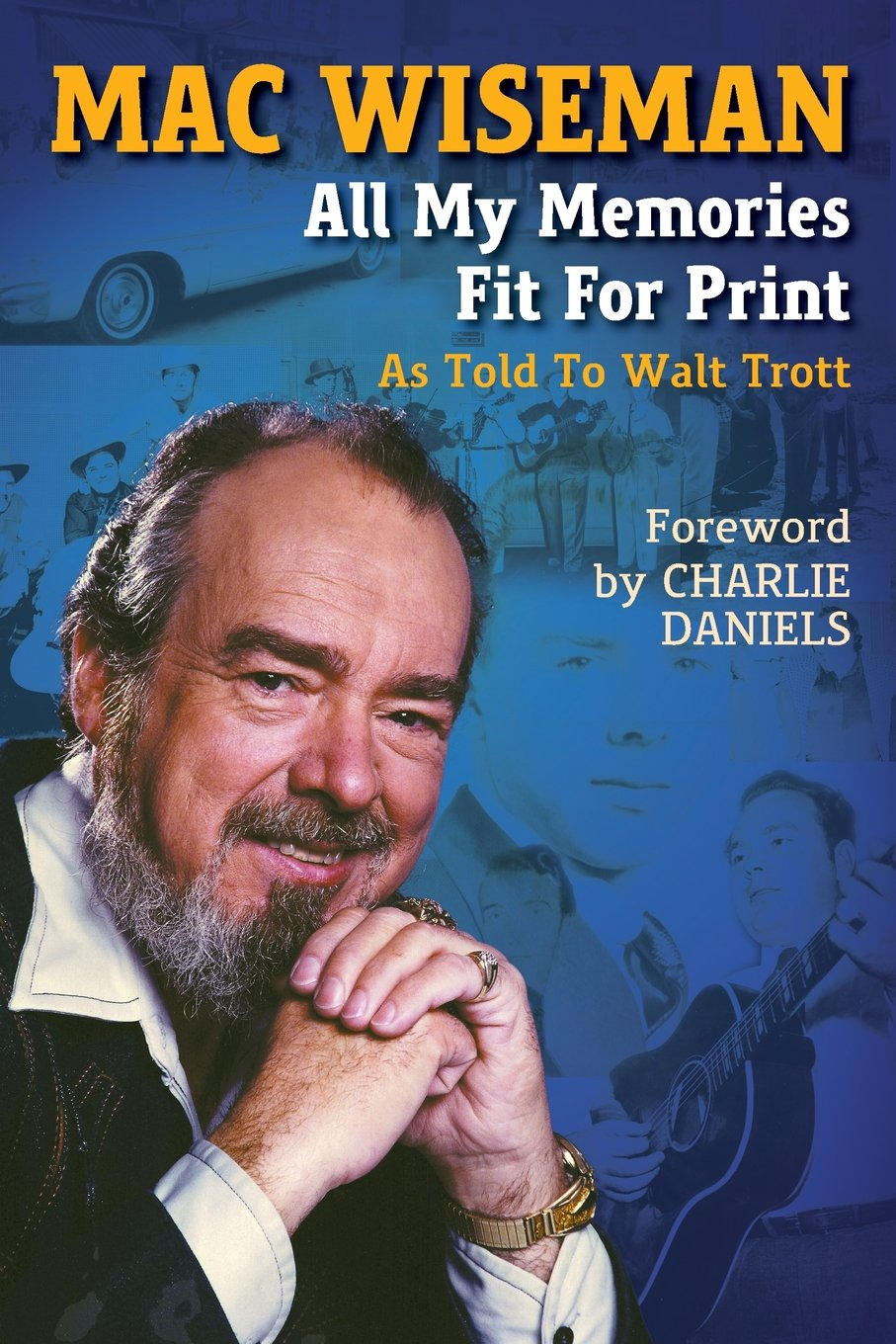 Mac Wiseman: All My Memories Fit For Print: Walt Trott, Mac Wiseman,  Charlie Daniels: 9780990810506: Amazon: Books