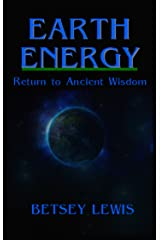 Earth Energy: Return to Ancient Wisdom Kindle Edition