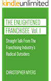 The Enlightened Franchisee, Vol. 1: Straight Talk From The Franchising Industry's Radical Outsiders
