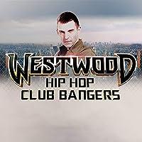 Westwood Hip Hop Club Bangers [Explicit]