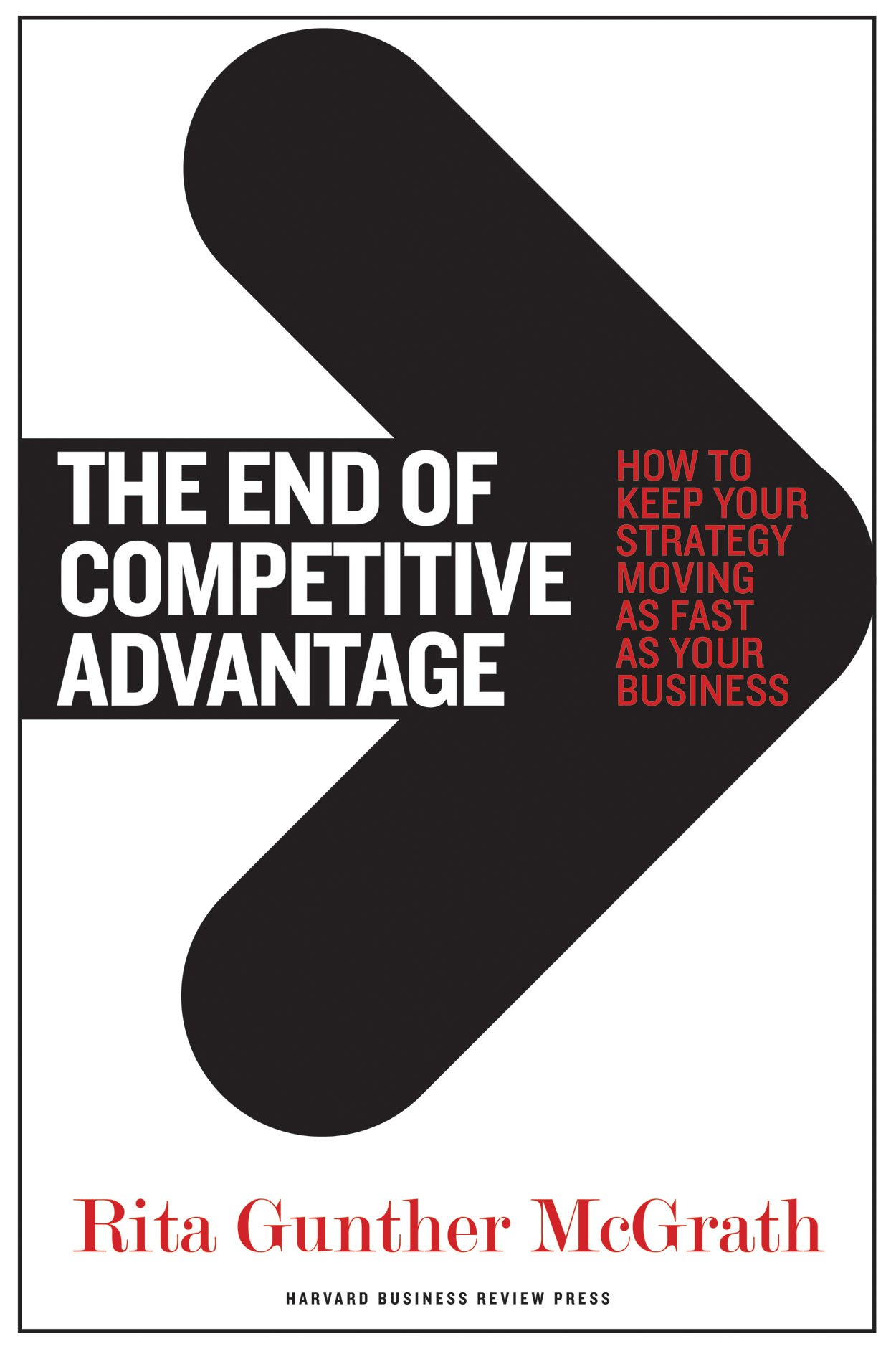 The End of Competitive Advantage: How to Keep Your Strategy Moving as Fast as Your Business: Amazon.es: Rita Gunther McGrath, Alex Gourlay: Libros en ...