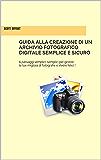 Guida alla creazione di un archivio fotografico digitale semplice e sicuro