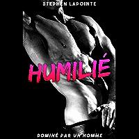 Humilié // Dominé par un HOMME: (Nouvelle érotique GAY, Domination et Soumission entre Mecs) (French Edition)