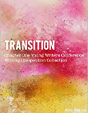 Transition: Chapter One Young Writers Conference Writing Competition Collection, First Edition