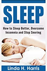 SLEEP: How to Sleep Better, Overcome Insomnia and Stop Snoring Kindle Edition