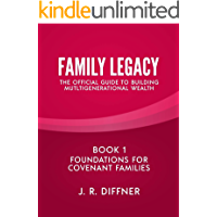 Family Legacy: The Official Guide To Building Multigenerational Wealth: Book 1 - Foundations for Covenant Families