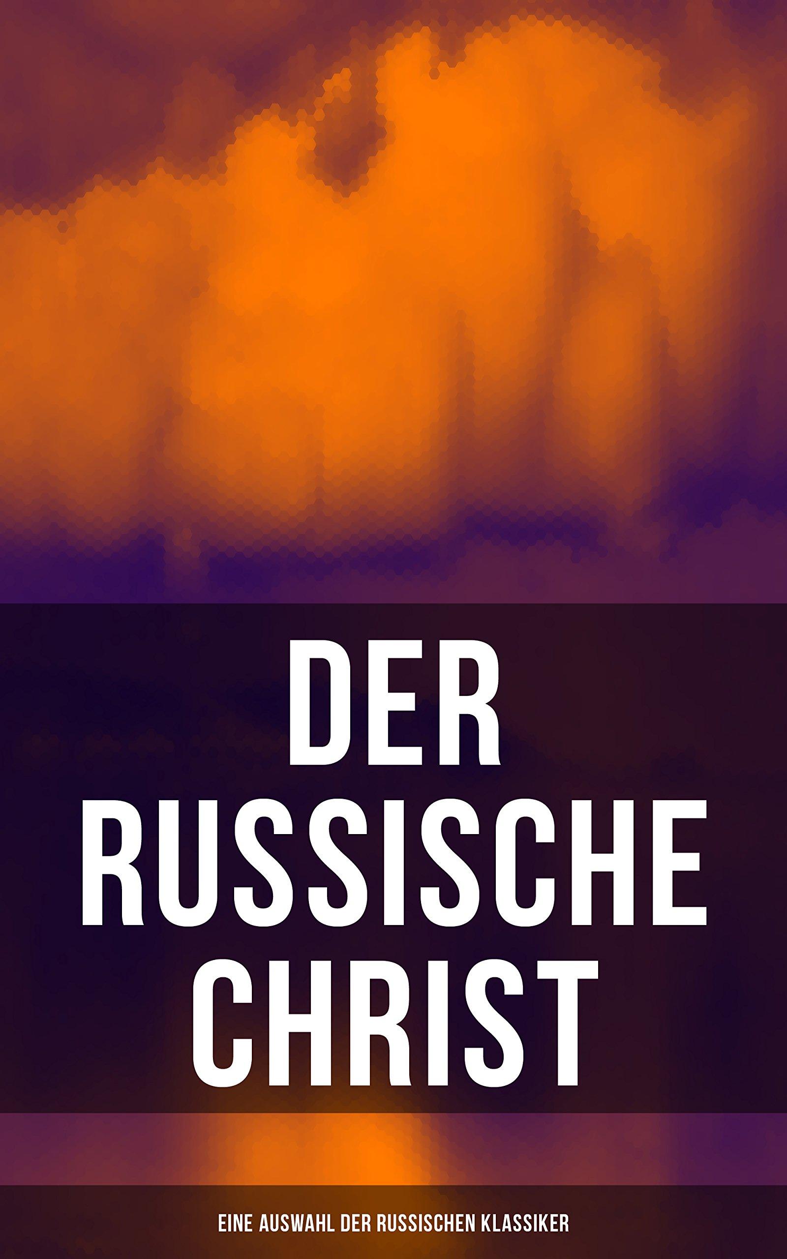 Der Russische Christ  Eine Auswahl Der Russischen Klassiker  Tolstoi Dostojewski Turgenjew Tschechow Und Andere Russische Meister