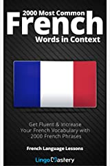 2000 Most Common French Words in Context: Get Fluent & Increase Your French Vocabulary with 2000 French Phrases (French Language Lessons) (French Edition) Kindle Edition