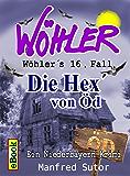 Wöhlers sechzehneter Fall: Die Hex´ von Öd (Wöhlers Fälle 16)
