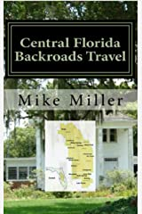 Central Florida Backroads Travel: Day Trips Off The Beaten Path: Towns, Beaches, Historic Sites, Wineries, Attractions (FLORIDA BACKROADS TRAVEL GUIDES Book 5) Kindle Edition