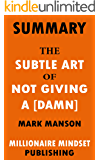 Summary: The Subtle Art of Not Giving a [Damn] by Mark Manson: A Counterintuitive Approach to Living a Good Life  | Key Ideas in 1 Hour or Less
