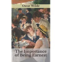 The Importance of Being Earnest: Illustrated Edition - With Rare and Unique Illustrations