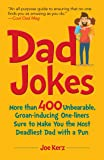 Dad Jokes: More Than 400 Unbearable, Groan-Inducing One-Liners Sure to Make You the Deadliest Dad With a Pun