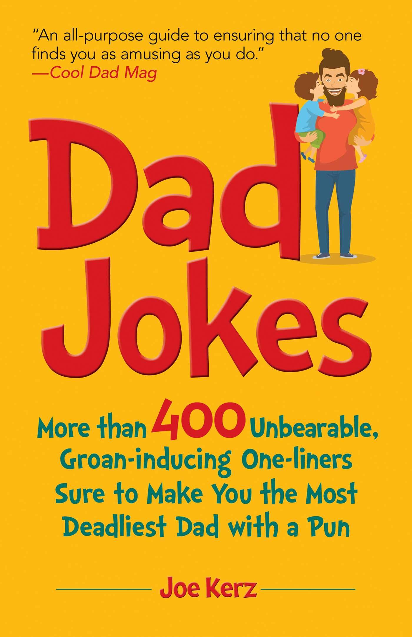 Image of: Opportunity Dad Jokes More Than 400 Unbearable Groaninducing Oneliners Sure To Make You The Deadliest Dad With Pun Hardcover June 5 2018 Amazoncom Dad Jokes More Than 400 Unbearable Groaninducing Oneliners Sure