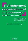Le Changement organisationnel dans les services et établissements sociaux et médico-sociaux - 2e édition