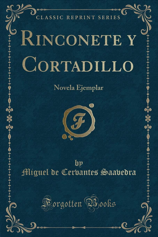 Rinconete y Cortadillo: Novela Ejemplar (Classic Reprint)