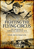 Fighting the Flying Circus: The Memoirs of America's Greatest Ace