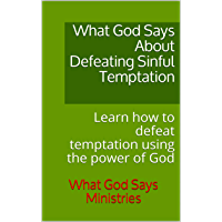 What God Says About Defeating Sinful Temptation: Learn how to defeat temptation using the power of God (English Edition)