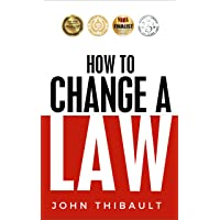 How to Change a Law: Improve Your Community, Influence Your Country, Impact the...