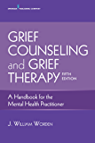 Grief Counseling and Grief Therapy, Fifth Edition: A Handbook for the Mental Health Practitioner