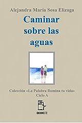 Caminar sobre las aguas (La Palabra ilumina tu vida nº 1) (Spanish Edition) Kindle Edition