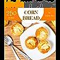 Cornbread 250: Enjoy 250 Days With Amazing Cornbread Recipes In Your Own Cornbread Cookbook! (Quick Bread Cookbook, Quick Breads Recipe Book, Cornbread Recipe Book, Best Quick Breads) [Book 1]
