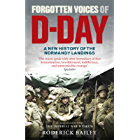 Forgotten Voices of D-Day: A Powerful New History of the Normandy Landings in the Words of Those Who Were There
