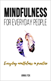 Mindfulness for everyday people: EVERYDAY MINDFULNESS IN PRACTICE: Simple and practical ways for everyday mindfulness…