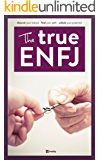 The True ENFJ (The True Guides to the Personality Types Book 3)