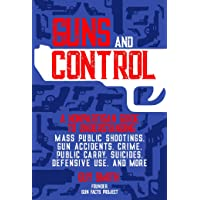 Image for Guns and Control: A Nonpartisan Guide to Understanding Mass Public Shootings, Gun Accidents, Crime, Public Carry, Suicides, Defensive Use, and More