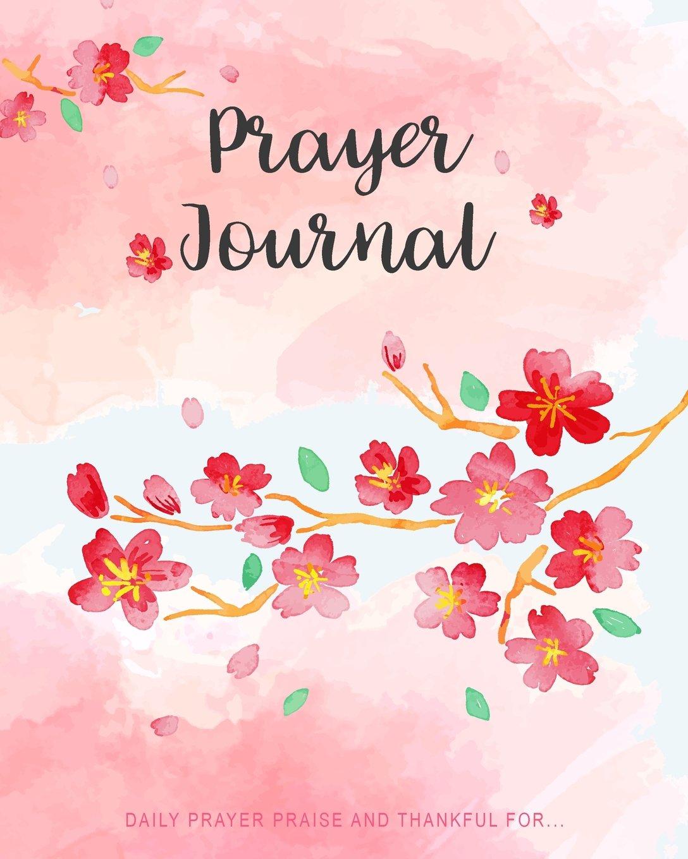 Download Prayer Journal: Watercolor Cherry Blossom 120 Days for Daily Prayer Praise and thankful for... (Prayer Journal for women) (Volume 3) PDF