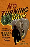 No Turning Back: The Life and Adventures of Herbert Grings Missionary to the Congo