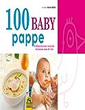 100 baby pappe: L'alimentazione naturale nel primo anno di vita (Cucinare naturalMente... per la salute)