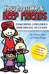 How To Make And Keep Friends: Coaching Children For Social Success Paperback