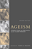 Ageism, second edition: Stereotyping and Prejudice against Older Persons