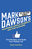 Mastering Simple Facebook Ads For Authors: Find Readers and Build Your Mailing List