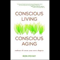 Conscious Living, Conscious Aging: Embrace & Savor Your Next Chapter