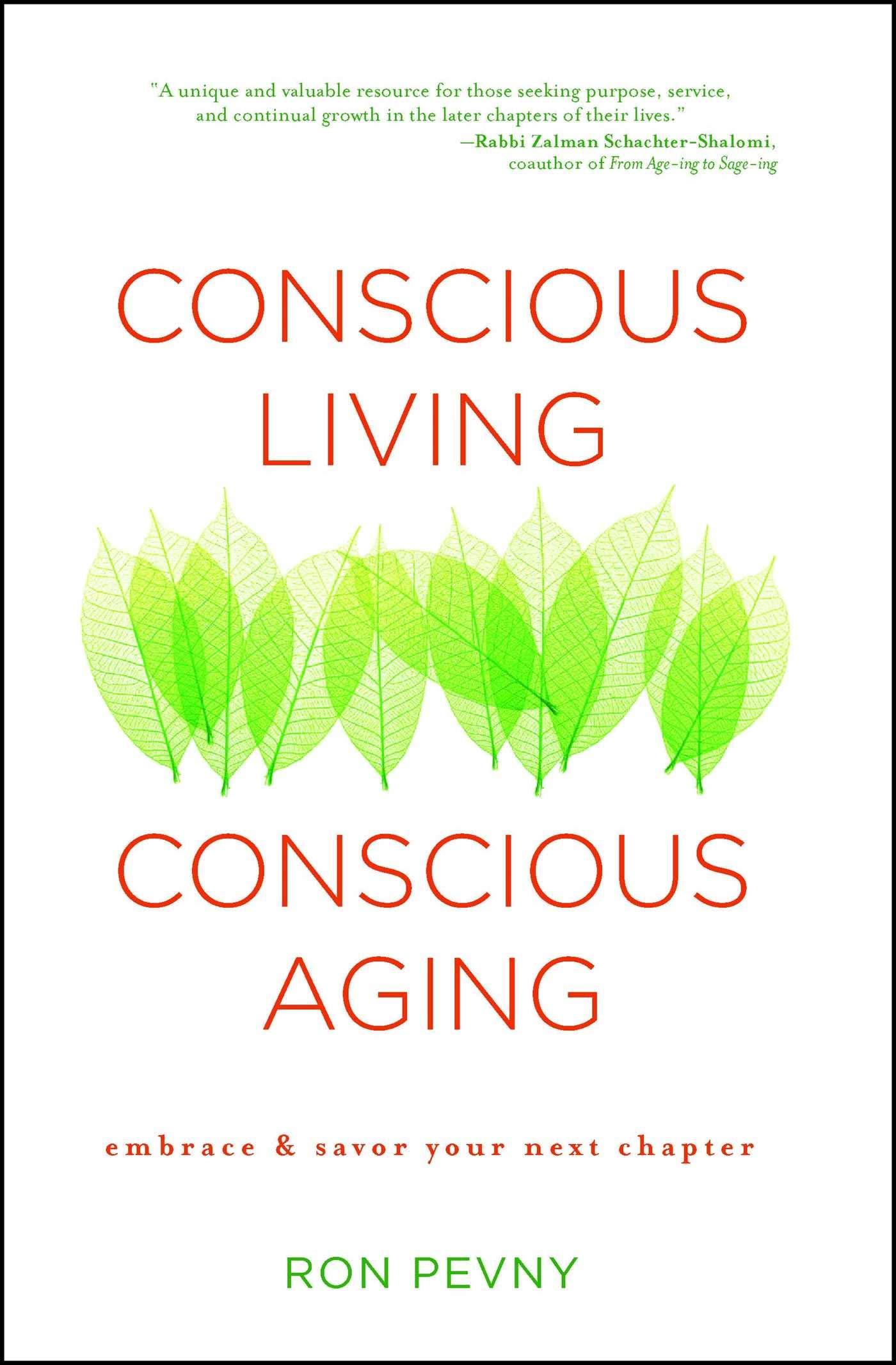 Conscious Living, Conscious Aging: Embrace & Savor Your Next ...