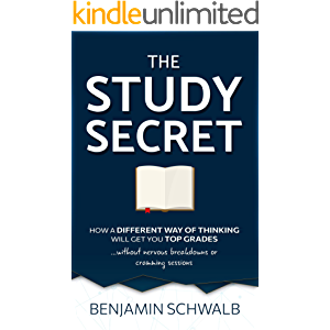 The Study Secret: How a different way of thinking will get you top grades without nervous breakdowns and cramming…