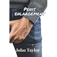 Penis Enlargement: How to enlarge your penis and Ways to Last Longer in the Sheets and Improve Overall Penile Longevity…