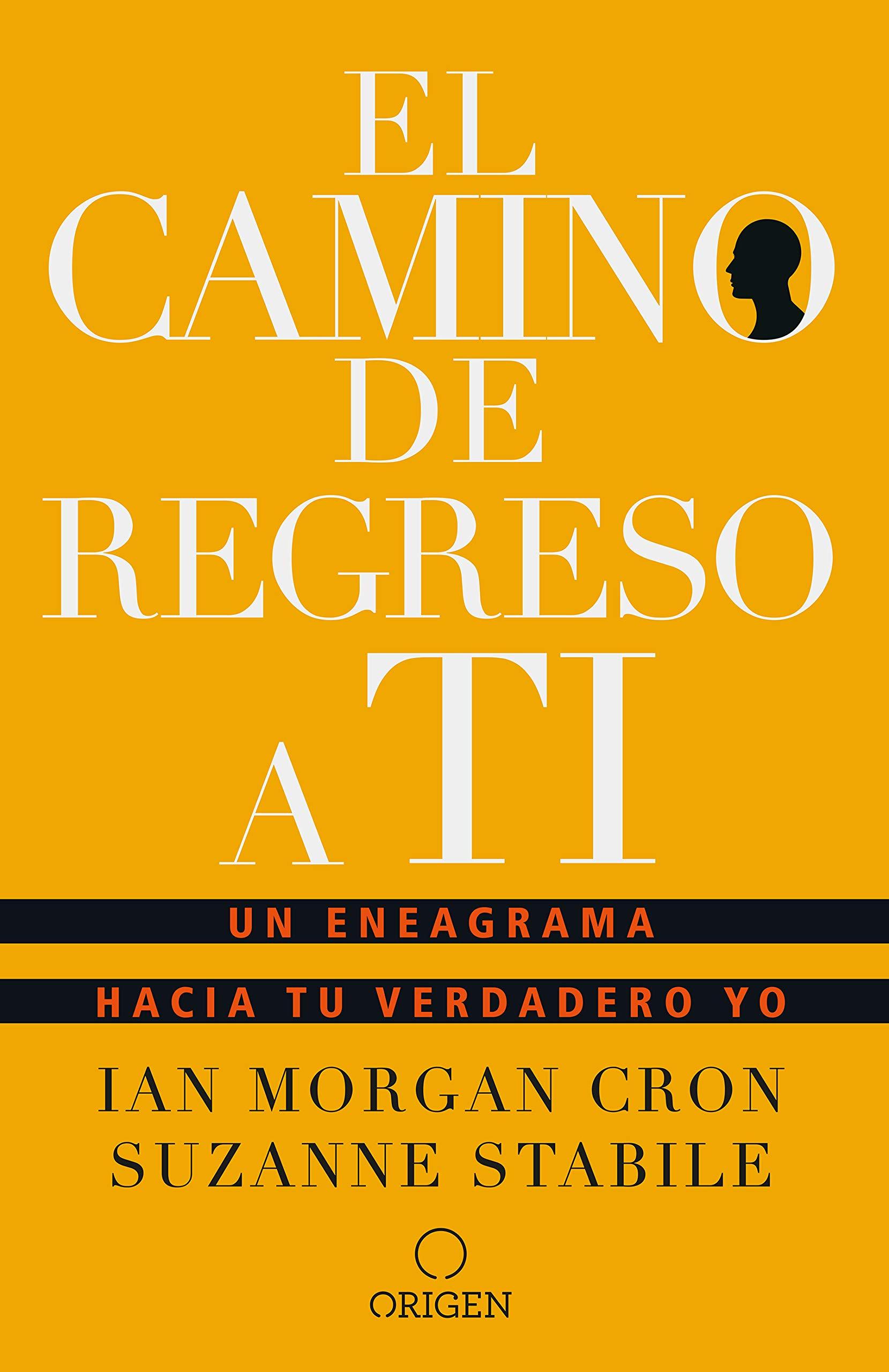 El camino de regreso a ti: Un eneagrama hacia tu verdadero yo / The Road Back to You (Spanish Edition)